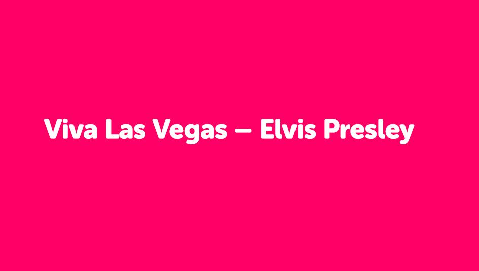 Viva Las Vegas – Elvis Presley